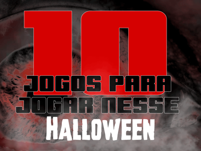 Dez Jogos de Terror para curtir no Halloween
