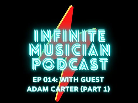 EP 014: Special Guest Adam Carter (Part 1)