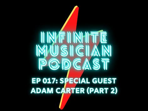 EP 017: Special Guest Adam Carter (Part 2)