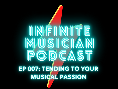 EP 007: Tending to Your Musical Passion