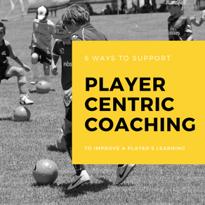 Player-centric coaching - 6 ways to improve players' learning