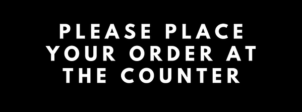 PLEASE PLACE YOUR ORDER AT THE COUNTER.p