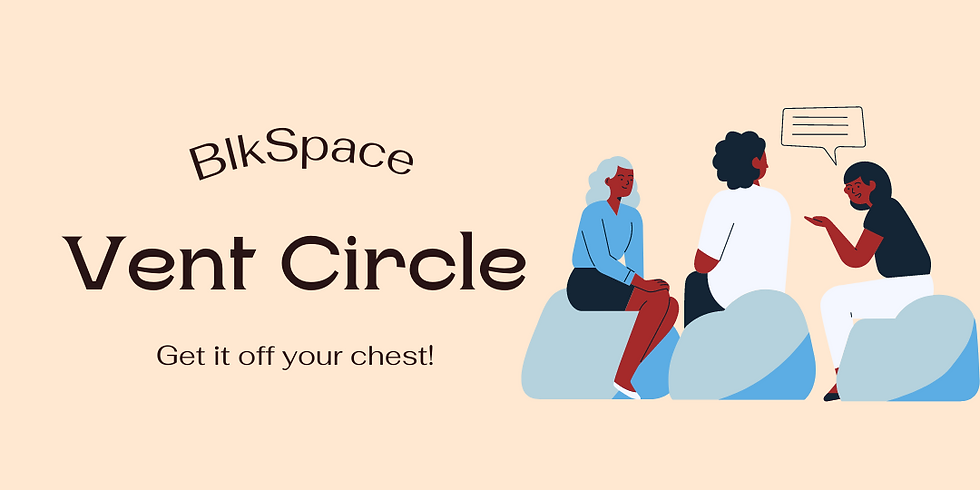 BlkSpace Therapy: Vent Circle