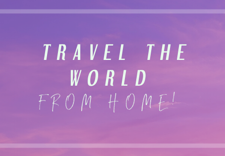 Travel the world from home!
