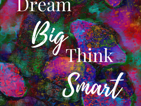 Dream BIG. Think SMART.