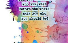 Who were you before the world got at you? #WritingPromptWednesday