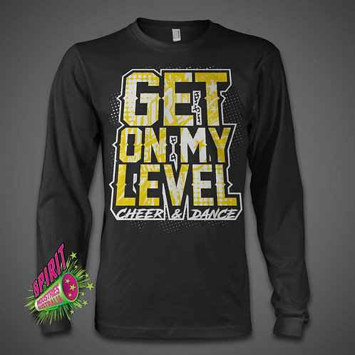 """""""GET ON MY LEVEL"""" LONG SLEEVED SHIRT"""