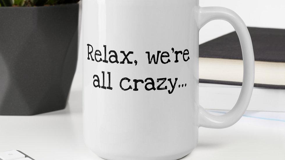 Relax, We're All Crazy Mug