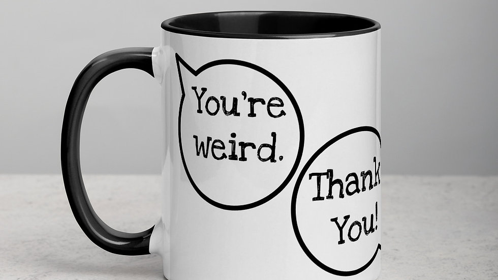 You're Weird.  Thank You! Mug