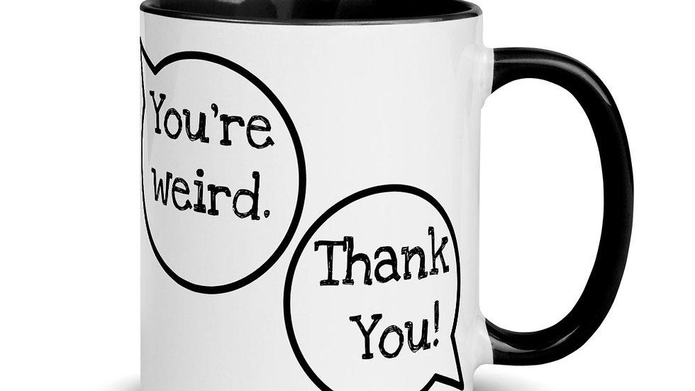 You're Weird.  Thank You! Mug