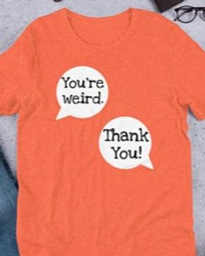 You're Weird.  Thank You Tee