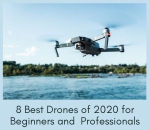 8 Best Drones of 2020 for Beginners and Professionals