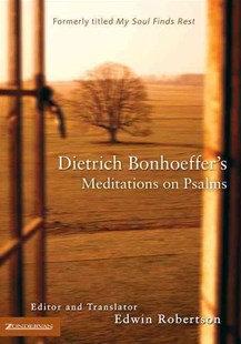 Dietrich Bonhoeffer's Meditations on the Psalms PB Trans. E Robertson