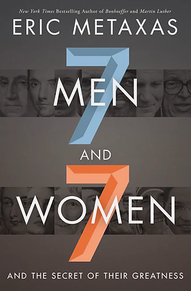 7 Men and 7 Woman PB and the secret of their greatness by Eric Metaxas