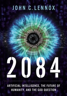 2084 HC AI and the future of humanity by J Lennox