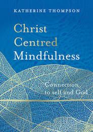 Christ Centred Mindfulness PB Dr K Thompson