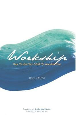 Workship PB how to use your work to worship God by Kara Martin