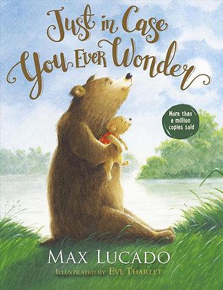 Just In Case You Ever Wonder BDBK by Max Lucado