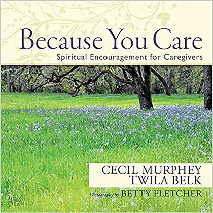 Because You Care HC Spiritual Encouragement for Caregivers by C Murphy