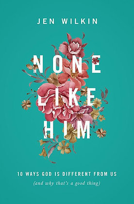 None Like Him PB 10 Ways God is Different From Us by Jen Wilkin