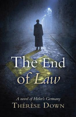 The End of Law: A Novel of Hitler's Germany PB by Therese Down