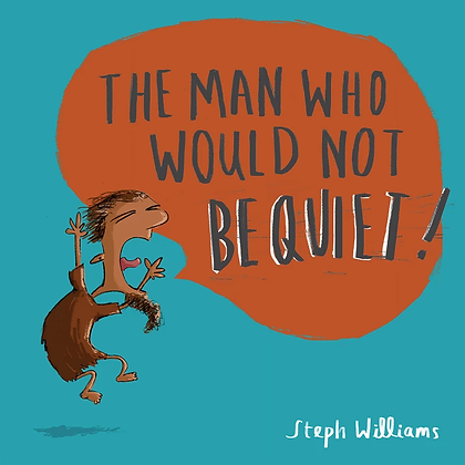 The Man Who Would Not Be Quiet! PB by Steph Williams