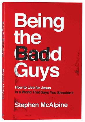 Being the Bad Guys PB by Stephen McAlpine