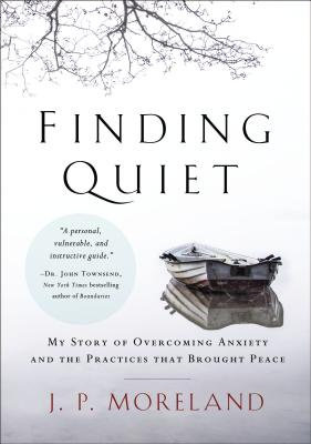 Finding Quiet PB My story of overcoming anxiety by JP Moreland