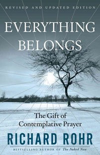 Everything Belongs PB The Gift of Contemplative Prayer by Richar Rohr