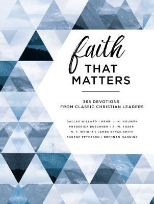 Faith that Matters HC 365 Devotions from Classic Christian Leaders