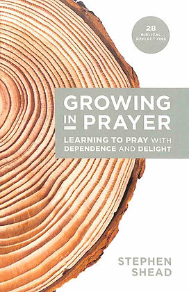 Growing in Prayer PB Learning to Pray with Dependence & Delight by Stephen Shead