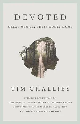 Devoted Great Men and Their Godly Mothers PB by Time Challies