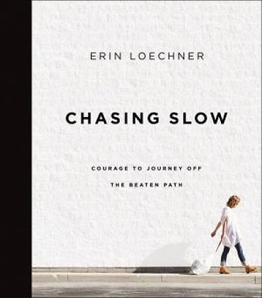 Chasing Slow HC Courage to journey off the beaten path by E Loechner