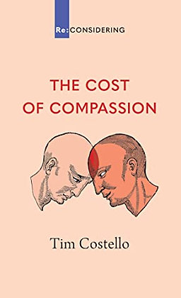 The Cost of Compassion PB Re-Considering by Tim Costello
