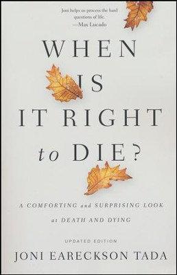 When is it Right to Die? bb Joni Eareckson Tada