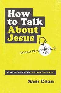 How to Talk About Jesus PB without being that guy by Sam Chan