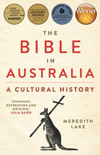 The Bible in Australia PB a cultural history by Meredith Lake