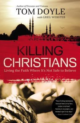 Killing Christians PB Living the Faith Where It's Not Safe PB by Tom Doyle