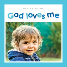 God Loves Me PB Books for Little Ones by Stephanie Carmichael