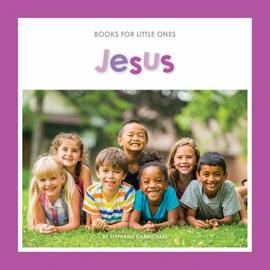 Jesus - Books For Little Ones PB by Stephanie Carmichael