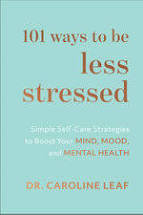 101 ways to be less stressed HC by Dr Caroline Leaf