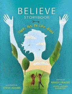 Believe Storybook HC Think, Act, Be like Jesus by Randy Frazee