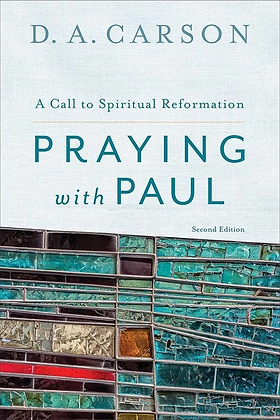 Praying With Paul PB  A Call to Spiritual Reformation By DA Carson