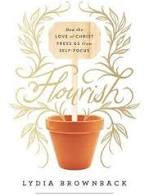 Flourish PB How the Love of Christ Frees Us from Self-focus by Lydia Brownback
