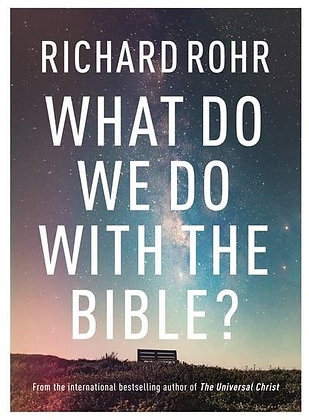 What Do We Do With The Bible? HC R Rohr