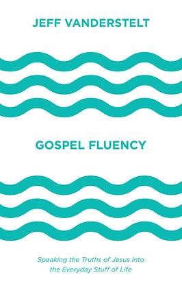 Gospel Fluency HC Speaking the truths of Jesus by Jeff Vanderstelt
