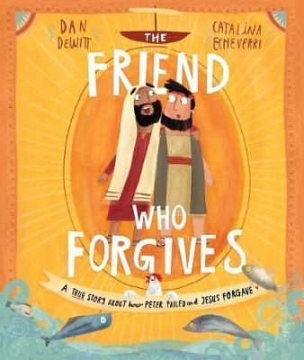 The Friend Who Forgives HC by Dan Dewitt
