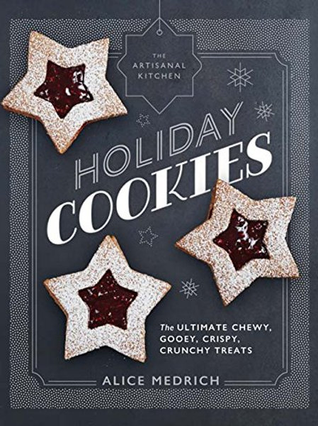 Holiday Cookies: The Ultimate Chewy, Gooey, Crispy, Crunchy Treats