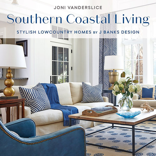 Southern Coastal Living: Stylish Lowcountry Homes by J Banks Design