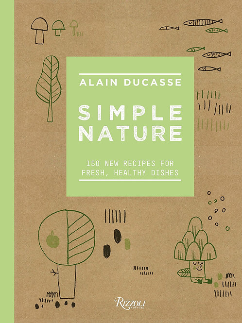 Simple Nature: 150 New Recipes for Fresh, Healthy Dishes